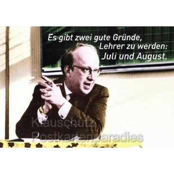 Es gibt zwei gute Gründe, Lehrer zu werden: Juli und August. Discordia Schule Postkarten