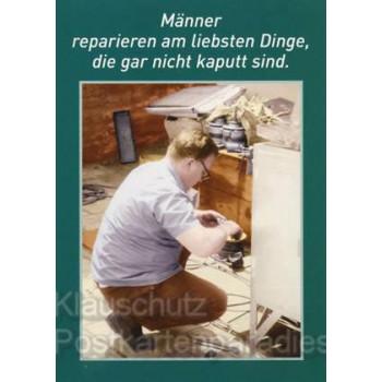 Postkarten mit Sprüchen: Männer reparieren am liebsten Dinge, die gar nicht kaputt sind.