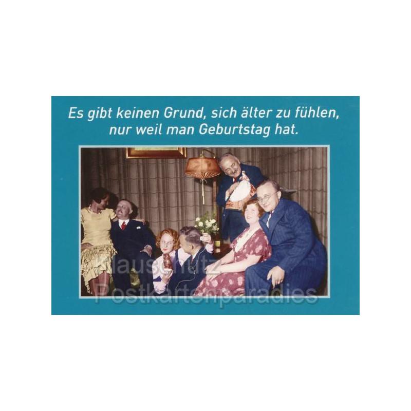 Es gibt keinen Grund, sich älter zu fühlen, nur weil man Geburtstag hat. Postkarte Geburtstagskarte
