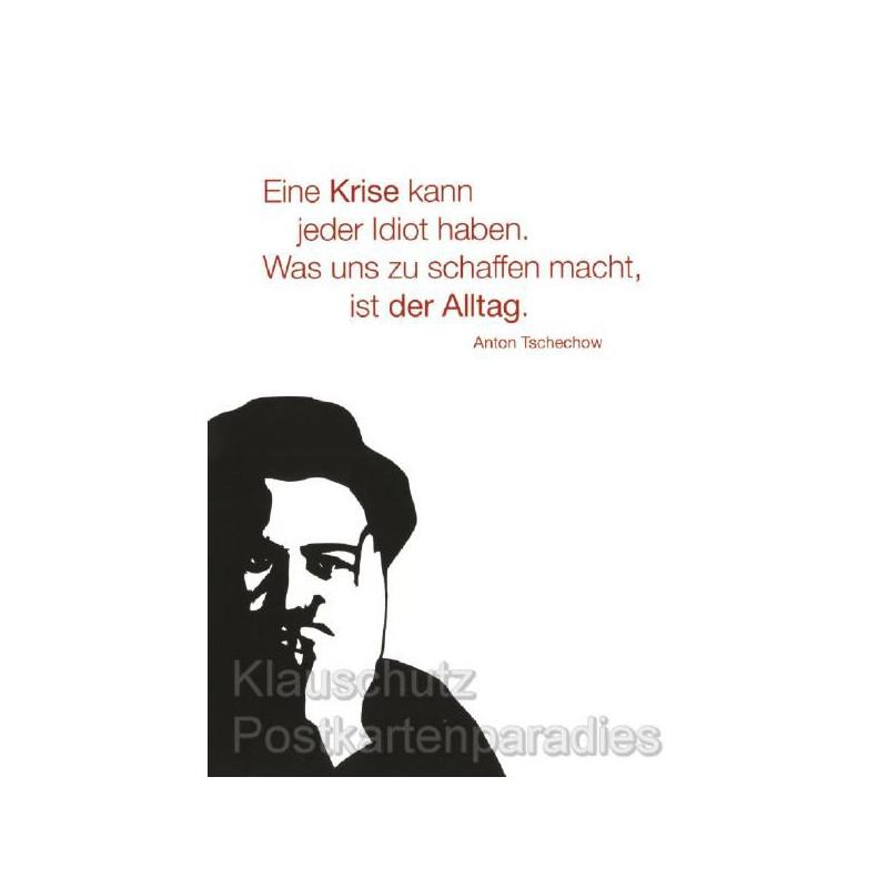 Eine Krise kann jeder Idiot haben. Was uns zu schaffen macht, ist der Alltag. Zitat Postkarte Anton Tschechow