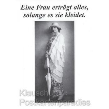 Sprüche Postkarten s/w: Eine Frau erträgt alles, solange es sie kleidet.