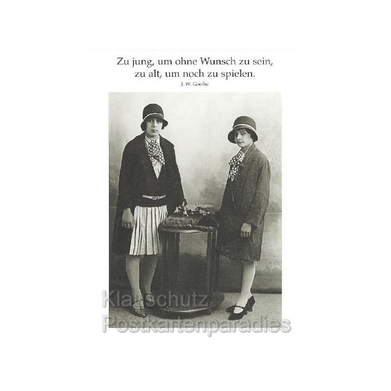Zu jung, um ohne Wunsch zu sein, zu alt, um noch zu spielen. J.W. Goethe Zitat Postkarte