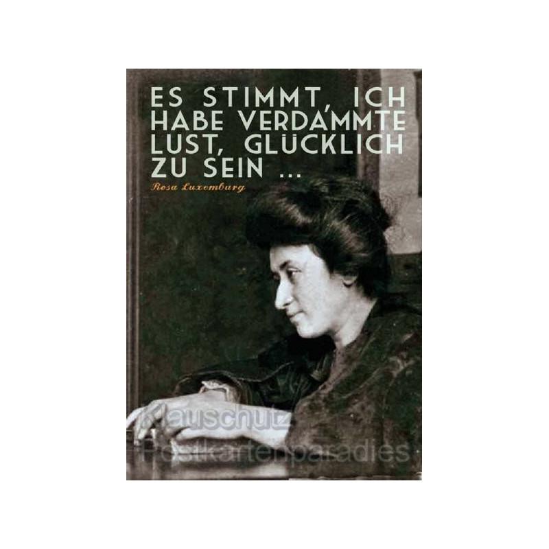 Es stimmt, ich habe verdammte Lust, glücklich zu sein. Rosa Luxemburg Zitat Postkarte